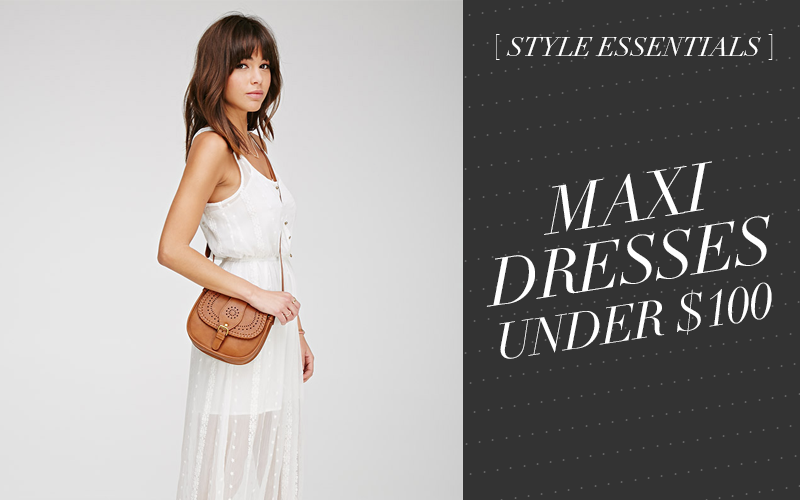 So Fresh & So Chic // 5 Stylish Maxi Dresses Under $100!!