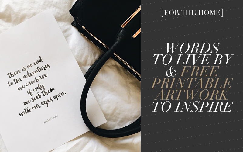 <i>[For the Home]</i><br /> Words to Live By & Free Printable Art To Inspire