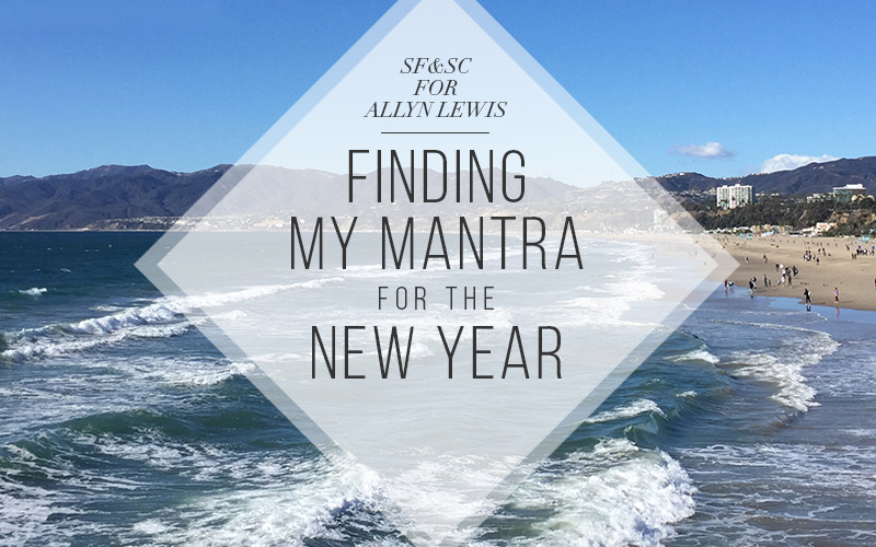 Eat well, travel often, pray daily: Finding my Mantra for the New Year! #sofreshandsochic #allynlewis #personaldevelopment #mantra #newyear