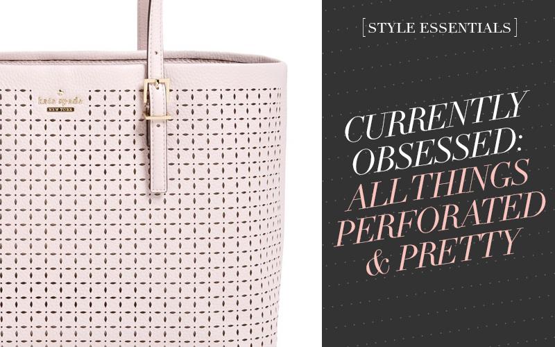 So Fresh & So Chic // Perforated and Pretty Fashion and Accessories #lablog #fashion #sopretty