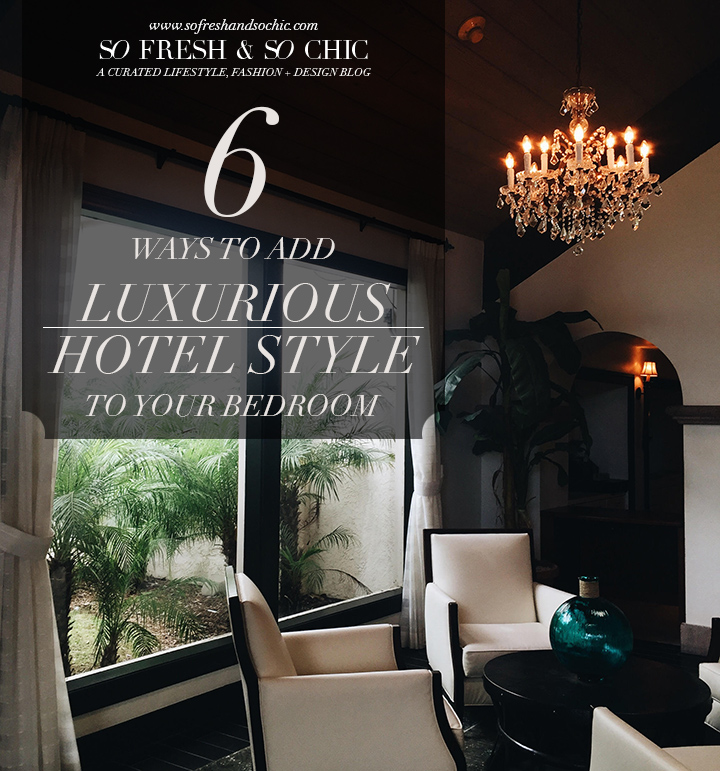 6 Ways to Add Luxurious Hotel Style to Your Bedroom #sofreshandsochic #forthehome #interiordesign