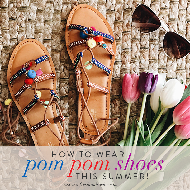 So Fresh & So Chic // How to Wear Pom Pom Shoes this Summer! #sofreshandsochic #pompomshoes