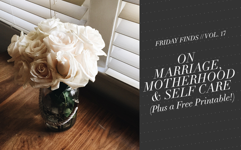 So Fresh & So Chic // Friday Finds Vol. 17: Notes on Marriage, Motherhood and Self Care #sofreshandsochic #selfcare #freeprintable