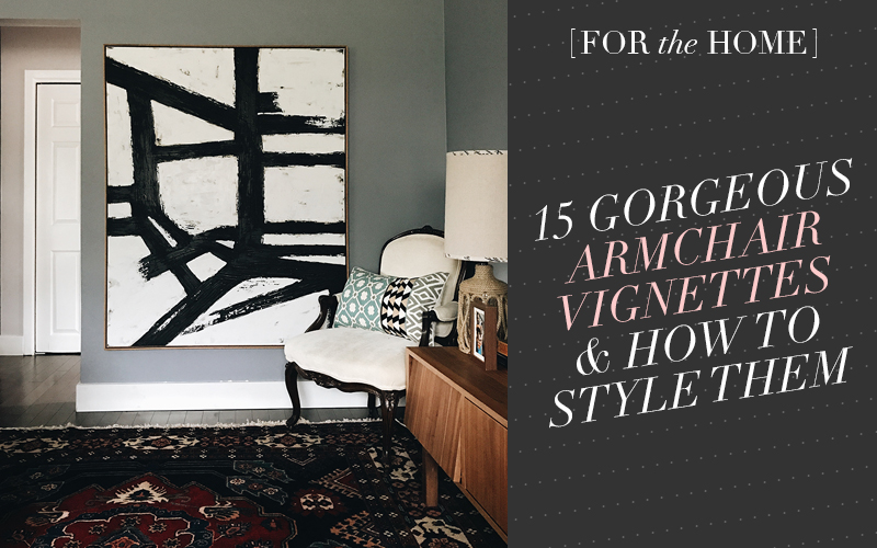 So Fresh & So Chic // 15 Gorgeous Armchair Vignettes and How to Style Them!