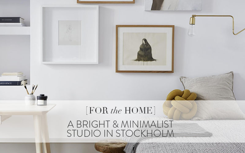 <i>[House Tours]</i><br/> A Bright and Minimalist Studio in Stockholm