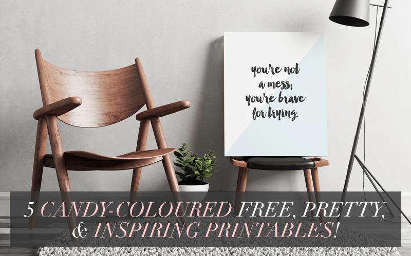 <i>[Printables]</i><br/> 5 Candy-Coloured, Free & Inspiring Printables!