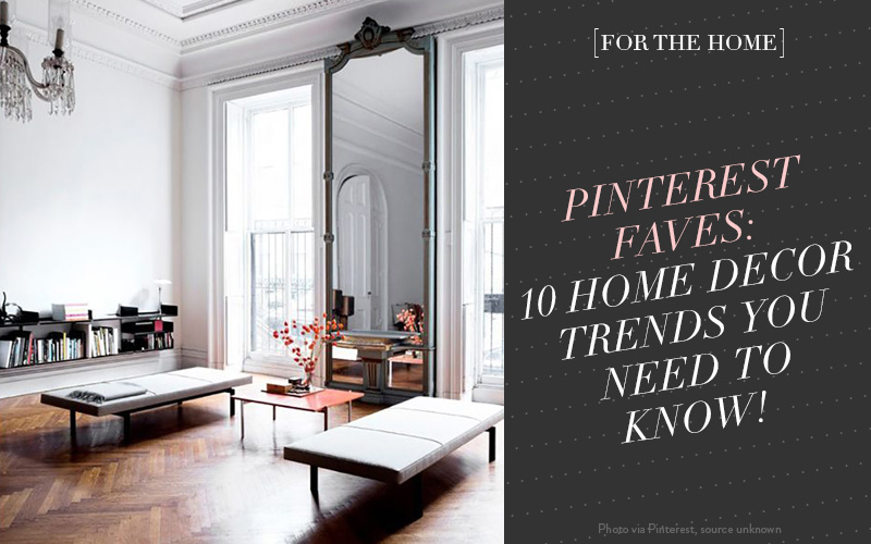 <i>[For the Home]</i><br/> Pinterest Faves: 10 Home Decor Trends You Need to Know!
