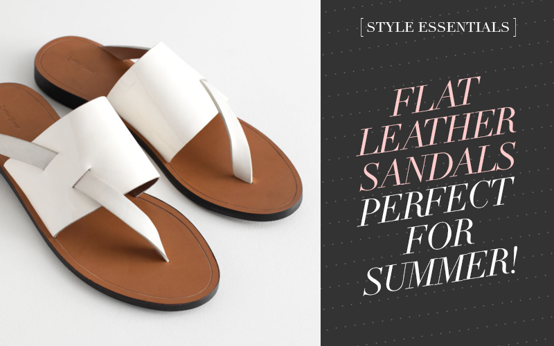 <i>[Style Essentials]</i></br> 8 Stylish Flat Leather Sandals You'll Wear All Summer! (The 2019 Edition)