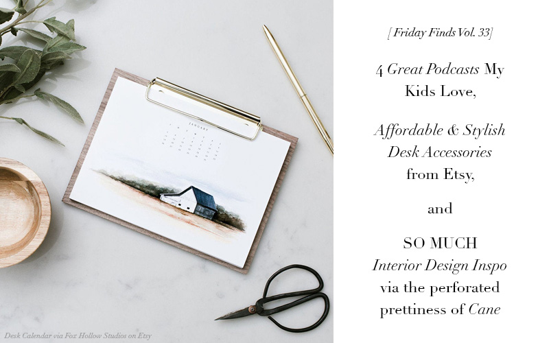 Friday Finds Vol. 33 // 4 Great Podcasts for Kids, Affordable and Stylish Desk Accessories from Etsy, and Interior Design Inspo via The Perforated Prettiness of Cane // So Fresh & So Chic