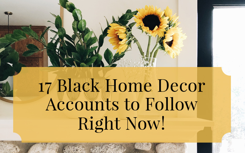 So Fresh and So Chic // 17 Black Home Decor Accounts to Follow Right Now!